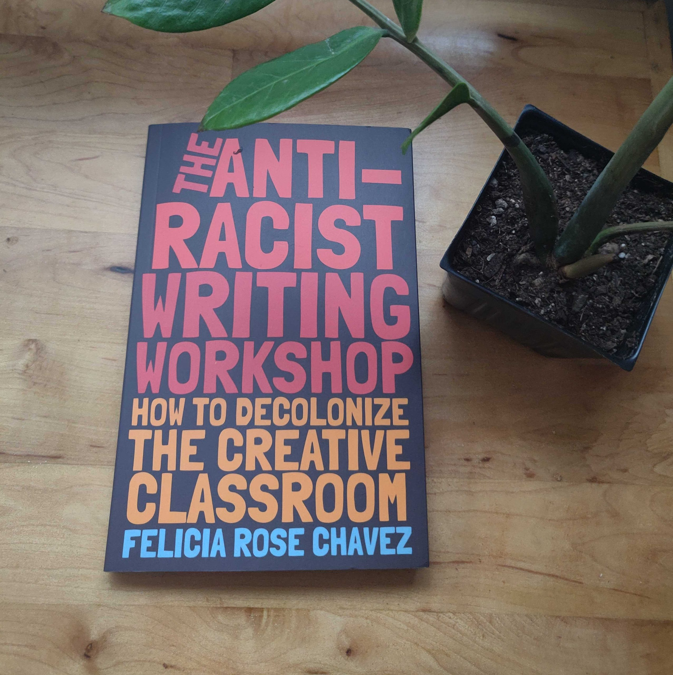 Photo of Felicia Rose Chavez's The Anti-Racist Writing Workshop: How to Decolonize the Creative Classroom.