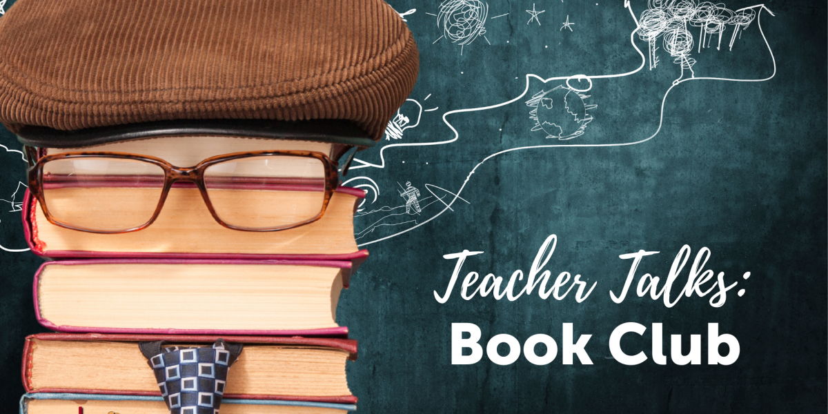 """Image features a stack of books wearing a hat, glasses, and tie in front of a chalkboard with drawings of ideas streaming from the stack of books. Beneath the drawings it reads """"Teacher Talks: Book Club"""""""